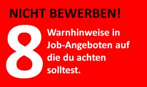 NICHT BEWERBEN 8 Warnhinweise in Job-Angeboten auf die du achten solltest